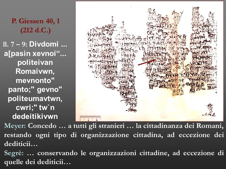 ll. 7 – 9: Divdomi ... a[pasin xevnoi ... politeivan Romaivwn,
